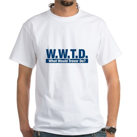 WWTD What Would Trevor Do? White T-Shirt