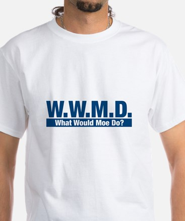 WWMD What Would Moe Do? White T-Shirt