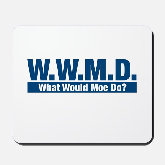 WWMD What Would Moe Do? Mousepad
