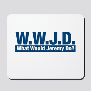 WWJD What Would Jeremy Do? Mousepad