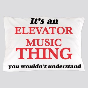 It's an Elevator Music thing, you Pillow Case