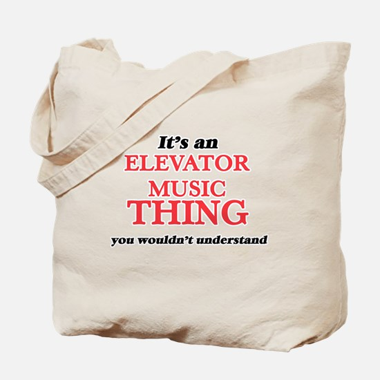 It's an Elevator Music thing, you wou Tote Bag