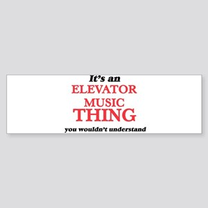It's an Elevator Music thing, y Bumper Sticker