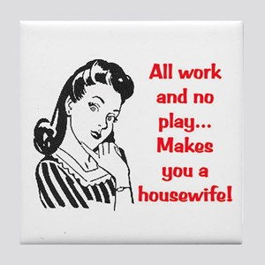 ALL WORK AND NO PLAY.. Tile Coaster