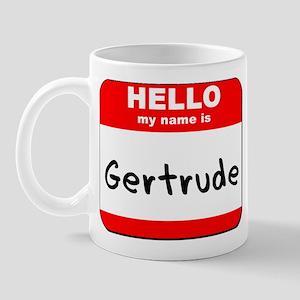 Hello my name is Gertrude Mug