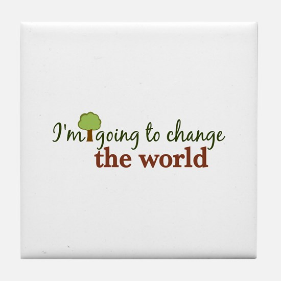 I'm Going to Change the World Tile Coaster
