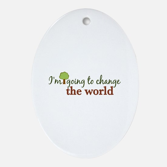 I'm Going to Change the World Oval Ornament