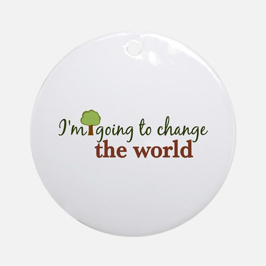 I'm Going to Change the World Ornament (Round)