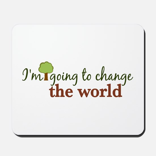 I'm Going to Change the World Mousepad