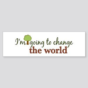 I'm Going to Change the World Bumper Sticker