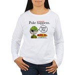 Stupid Is ... Puke Happens Women's Long Sleeve T-S