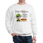 Stupid Is ... Puke Happens Sweatshirt