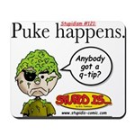 Stupid Is ... Puke Happens Mousepad