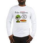Stupid Is ... Puke Happens Long Sleeve T-Shirt