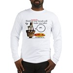 Stupid Is ... Holding Your Br Long Sleeve T-Shirt