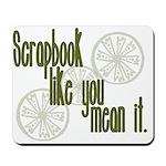 Scrapbook like you mean it Mousepad