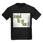 Scrapbook like you mean it Kids Dark T-Shirt