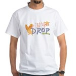 Crop til you drop White T-Shirt