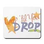 Crop til you drop Mousepad