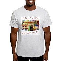 Wine a little..you deserve it T-Shirt