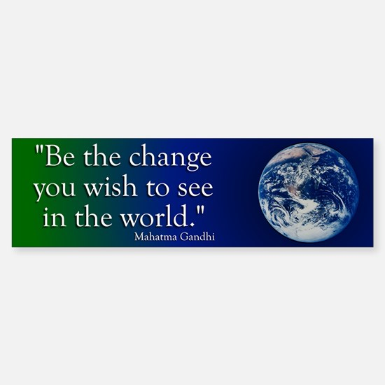 Be the Change Bumper Sticker Ghandi