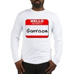 Hello my name is Garrison Long Sleeve T-Shirt