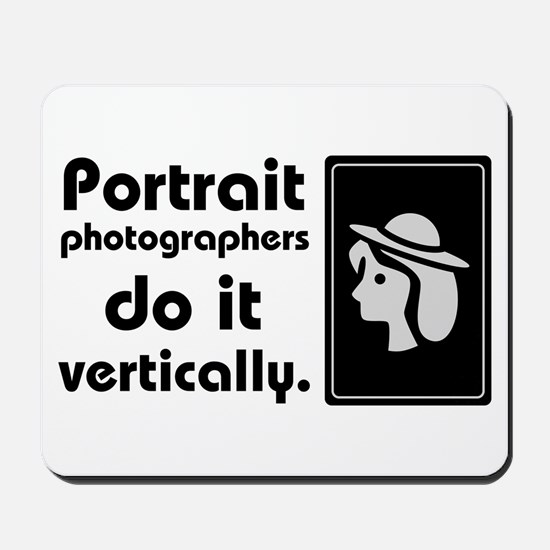 Portrait photographers do it Mousepad