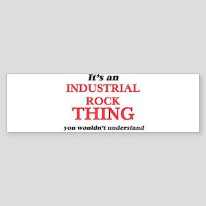 It's an Industrial Rock thing, Bumper Sticker