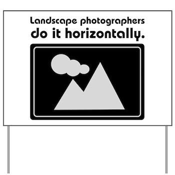Landscape photographers do it Yard Sign