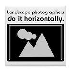 Landscape photographers do it Tile Coaster