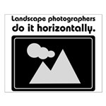 Landscape photographers do it Small Poster