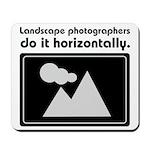 Landscape photographers do it Mousepad