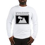 Landscape photographers do it Long Sleeve T-Shirt