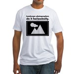 Landscape photographers do it Fitted T-Shirt
