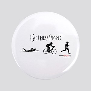 "I see crazy people 3.5"" Button"