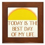 """Today is the Best Day of my Life"" - Framed Tile"