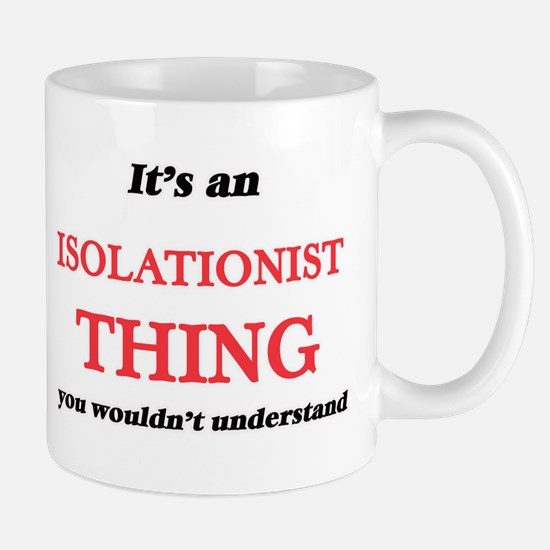 It's an Isolationist thing, you wouldn&#3 Mugs