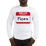 Hello my name is Flora Long Sleeve T-Shirt