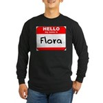 Hello my name is Flora Long Sleeve Dark T-Shirt