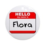 Hello my name is Flora Ornament (Round)