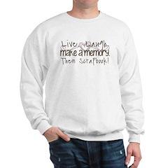 Live Laugh Make a memory Sweatshirt