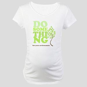 Do something Maternity T-Shirt