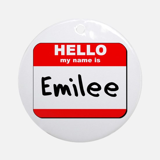 Hello my name is Emilee Ornament (Round)