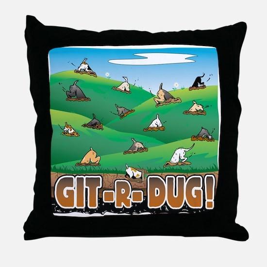 Git-R-Dug! Throw Pillow