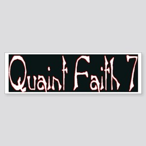 Quaint Faith 7 Bumper Sticker!