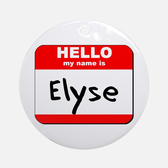 Hello my name is Elyse Ornament (Round)