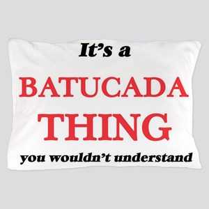 It's a Batucada thing, you wouldn& Pillow Case