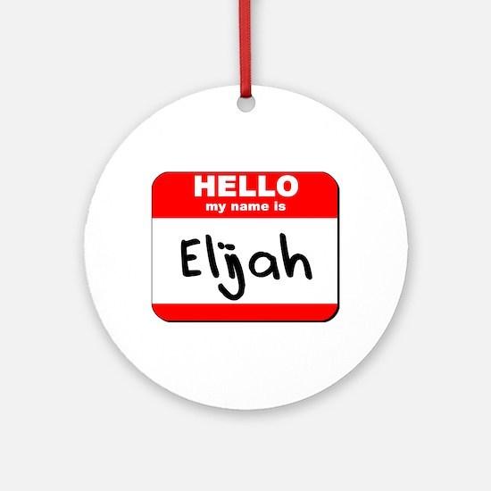 Hello my name is Elijah Ornament (Round)