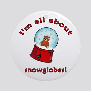 I'm All About Snowglobes Ornament (Round)