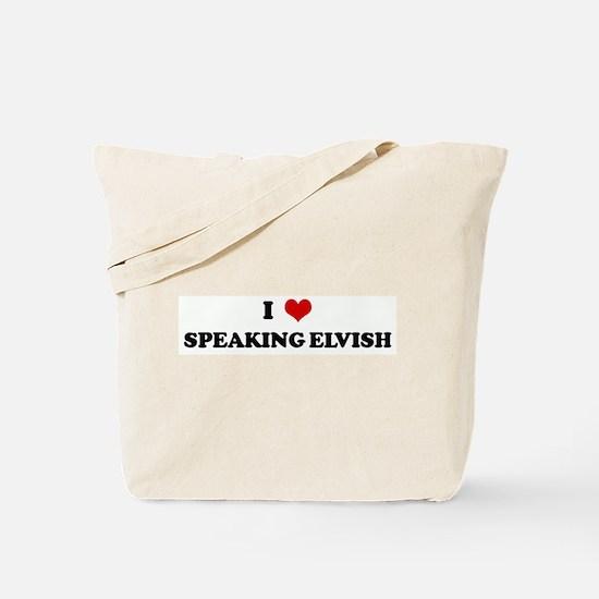 I Love SPEAKING ELVISH Tote Bag
